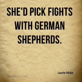 She'd pick fights with German Shepherds.