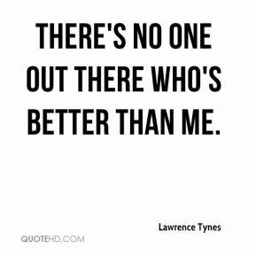 There's no one out there who's better than me.