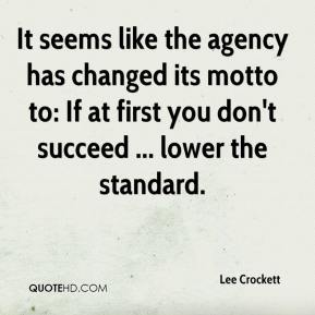 Lee Crockett  - It seems like the agency has changed its motto to: If at first you don't succeed ... lower the standard.