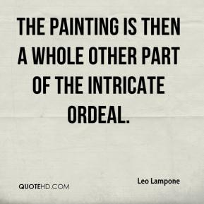 Leo Lampone  - The painting is then a whole other part of the intricate ordeal.