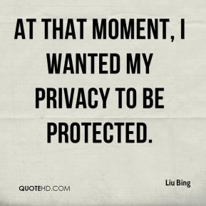 Liu Bing  - At that moment, I wanted my privacy to be protected.