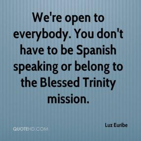 Luz Euribe  - We're open to everybody. You don't have to be Spanish speaking or belong to the Blessed Trinity mission.