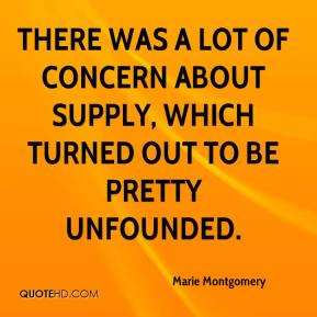 Marie Montgomery  - There was a lot of concern about supply, which turned out to be pretty unfounded.