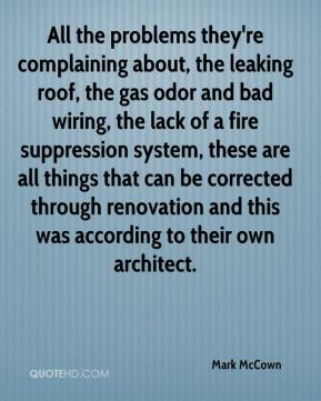 Mark McCown  - All the problems they're complaining about, the leaking roof, the gas odor and bad wiring, the lack of a fire suppression system, these are all things that can be corrected through renovation and this was according to their own architect.