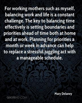 For working mothers such as myself, balancing work and life is a constant challenge. The key to balancing time effectively is setting boundaries and priorities ahead of time both at home and at work. Planning for priorities a month or week in advance can help to replace a stressful juggling act with a manageable schedule.