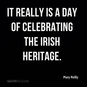 Mary Reilly  - It really is a day of celebrating the Irish heritage.