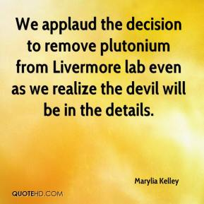 Marylia Kelley  - We applaud the decision to remove plutonium from Livermore lab even as we realize the devil will be in the details.