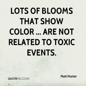 Matt Hunter  - Lots of blooms that show color ... are not related to toxic events.