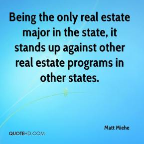 Matt Miehe  - Being the only real estate major in the state, it stands up against other real estate programs in other states.