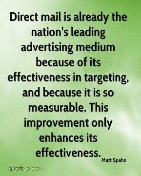 Matt Spahn  - Direct mail is already the nation's leading advertising medium because of its effectiveness in targeting, and because it is so measurable. This improvement only enhances its effectiveness.