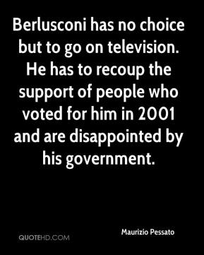 Maurizio Pessato  - Berlusconi has no choice but to go on television. He has to recoup the support of people who voted for him in 2001 and are disappointed by his government.