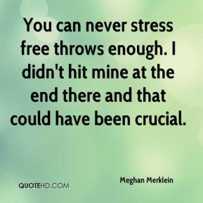 Meghan Merklein  - You can never stress free throws enough. I didn't hit mine at the end there and that could have been crucial.