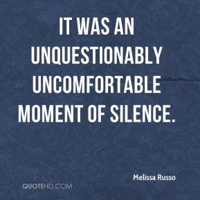Melissa Russo  - It was an unquestionably uncomfortable moment of silence.