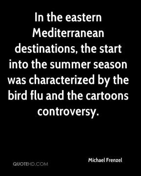 Michael Frenzel  - In the eastern Mediterranean destinations, the start into the summer season was characterized by the bird flu and the cartoons controversy.