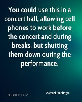Michael Riedlinger  - You could use this in a concert hall, allowing cell phones to work before the concert and during breaks, but shutting them down during the performance.