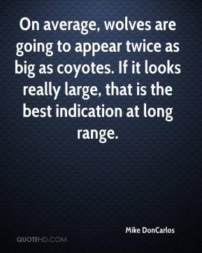 On average, wolves are going to appear twice as big as coyotes. If it looks really large, that is the best indication at long range.