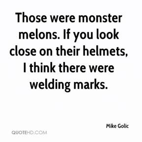 Mike Golic  - Those were monster melons. If you look close on their helmets, I think there were welding marks.