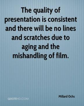 The quality of presentation is consistent and there will be no lines and scratches due to aging and the mishandling of film.
