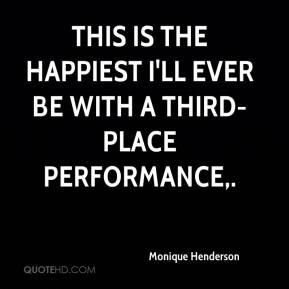 Monique Henderson  - This is the happiest I'll ever be with a third-place performance.