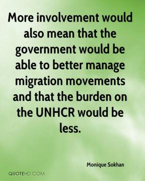 Monique Sokhan  - More involvement would also mean that the government would be able to better manage migration movements and that the burden on the UNHCR would be less.