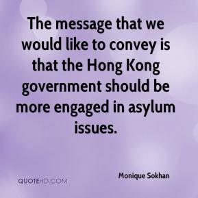 Monique Sokhan  - The message that we would like to convey is that the Hong Kong government should be more engaged in asylum issues.