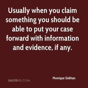 Monique Sokhan  - Usually when you claim something you should be able to put your case forward with information and evidence, if any.