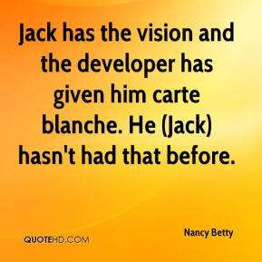 Jack has the vision and the developer has given him carte blanche. He (Jack) hasn't had that before.