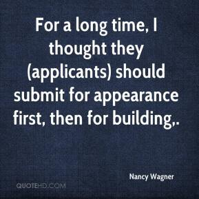 Nancy Wagner  - For a long time, I thought they (applicants) should submit for appearance first, then for building.