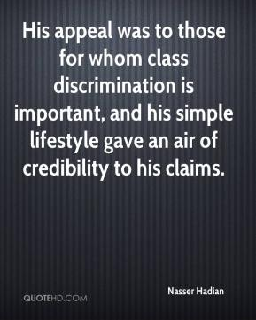 His appeal was to those for whom class discrimination is important, and his simple lifestyle gave an air of credibility to his claims.