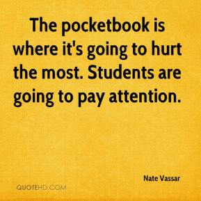 Nate Vassar  - The pocketbook is where it's going to hurt the most. Students are going to pay attention.