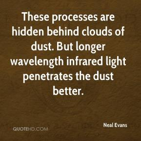 Neal Evans  - These processes are hidden behind clouds of dust. But longer wavelength infrared light penetrates the dust better.