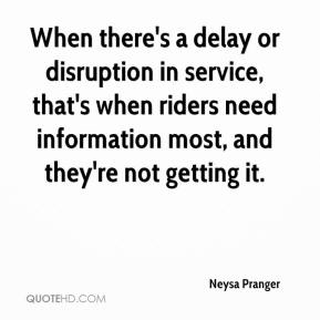 Neysa Pranger  - When there's a delay or disruption in service, that's when riders need information most, and they're not getting it.