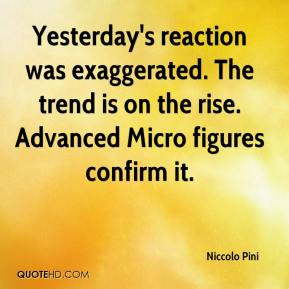Niccolo Pini  - Yesterday's reaction was exaggerated. The trend is on the rise. Advanced Micro figures confirm it.