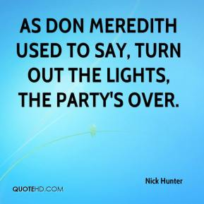 Nick Hunter  - As Don Meredith used to say, turn out the lights, the party's over.