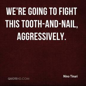 Nino Tinari  - We're going to fight this tooth-and-nail, aggressively.