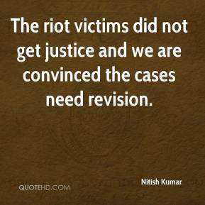 Nitish Kumar  - The riot victims did not get justice and we are convinced the cases need revision.