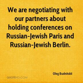 Oleg Budnitskii  - We are negotiating with our partners about holding conferences on Russian-Jewish Paris and Russian-Jewish Berlin.