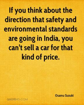 Osamu Suzuki  - If you think about the direction that safety and environmental standards are going in India, you can't sell a car for that kind of price.