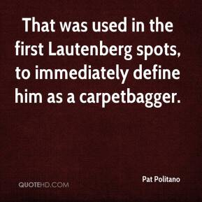 That was used in the first Lautenberg spots, to immediately define him as a carpetbagger.