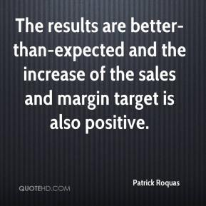 Patrick Roquas  - The results are better-than-expected and the increase of the sales and margin target is also positive.