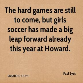 Paul Eyes  - The hard games are still to come, but girls soccer has made a big leap forward already this year at Howard.