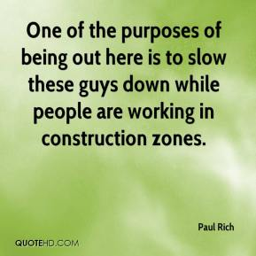 Paul Rich  - One of the purposes of being out here is to slow these guys down while people are working in construction zones.