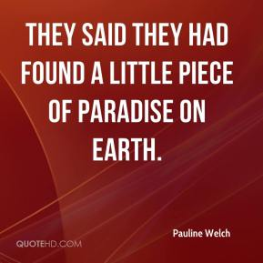 Pauline Welch  - They said they had found a little piece of paradise on earth.