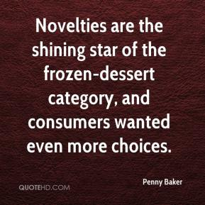 Penny Baker  - Novelties are the shining star of the frozen-dessert category, and consumers wanted even more choices.