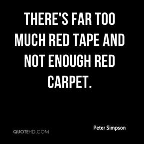 Peter Simpson  - There's far too much red tape and not enough red carpet.