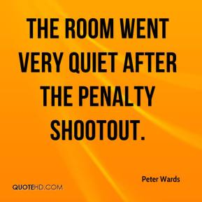 Peter Wards  - The room went very quiet after the penalty shootout.