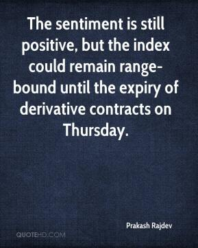 Prakash Rajdev  - The sentiment is still positive, but the index could remain range-bound until the expiry of derivative contracts on Thursday.