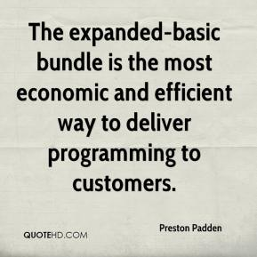 Preston Padden  - The expanded-basic bundle is the most economic and efficient way to deliver programming to customers.