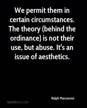 Ralph Maccarone  - We permit them in certain circumstances. The theory (behind the ordinance) is not their use, but abuse. It's an issue of aesthetics.