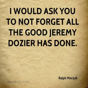 Ralph Meczyk  - I would ask you to not forget all the good Jeremy Dozier has done.